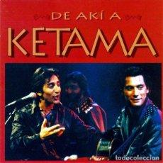 CDs de Música: KETAMA - DE AKÍ A KETAMA. Lote 262047780