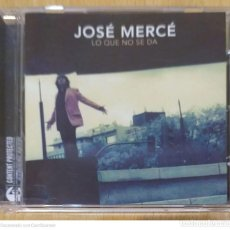 CDs de Música: JOSE MERCE (LO QUE NO SE DA) CD 2006. Lote 263716820