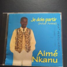 CDs de Música: AIMÉ NKANU - JE DOIS PARTIR CD. Lote 281901023