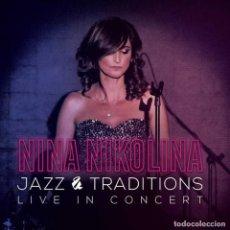 CDs de Música: NINA NIKOLINA - JAZZ & TRADITIONS. LIVE IN CONCERT CD (PRECINTADO). Lote 296576193