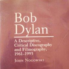 Musique de collection: JOHN NOGOWSKI / BOB DYLAN A DESCRIPTIVE, CRITICAL DISCOGRAPHY AND FILMOGRAPHY. Lote 35782782