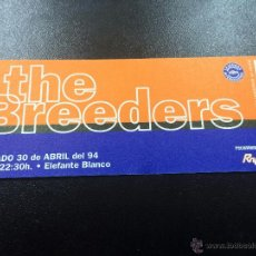 Musique de collection: ENTRADA CONCIERTO THE BREEDERS - 30/04/1994 ELEFANTE BLANCO, VITORIA - NUEVA.. Lote 57308737