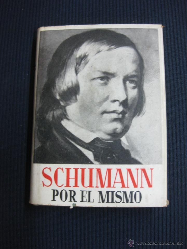 SCHUMANN POR EL MISMO.COLECCION MOZART.EDICIONES AVE 1955. (Música - Varios)