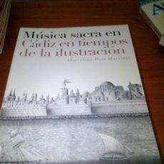Música de colección: MÚSICA SACRA CÁDIZ EN TIEMPOS DE LA ILUSTRACIÓN. MARCELINO DÍEZ MARTÍNEZ. CON CD. EST1B1 . Lote 162055154
