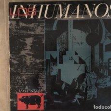 Música de colección: LOS INHUMANOS: EL DISC-JOKEY PERDIÓ LA RAZON. Lote 194217467