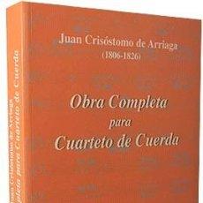Música de colección: JUAN CRISÓSTOMO DE ARRIAGA. OBRA COMPLETA PARA CUARTETO DE CUERDA. 1806-1826. Lote 206841840