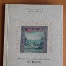 Libretos de ópera: EURÍDICE I ELS TITELLES DE CARONT. AUTOR: TONI RUMBAU. LLIBRET DE L'ÒPERA. Lote 23432025