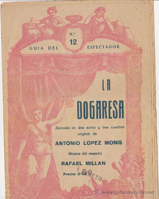 LA DOGARESA ZARZUELA EN DOS CATOS Y TRES CUADROS ORIGINALES DE ANTONIO LOPEZ MONIS MUSICA RAFAEL (Música - Libretos de Opera)
