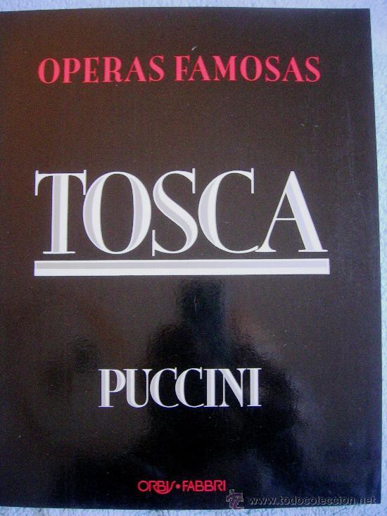 TOSCA - PUCCINI. OPERA FAMOSAS. HISTORIA, CONTENIDO MUSICAL, SINOPSIS Y LIBRETO. (Música - Libretos de Opera)