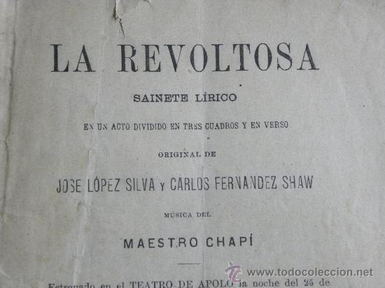 LIBRETO ZARZUELA LA REVOLTOSA J. LÓPES SILVA C,FERNÁNDES SHAW. MUSICA CHAPI.7ª ED. MADRID 1898 (Música - Libretos de Opera)