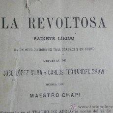 Libretos de ópera: LIBRETO ZARZUELA LA REVOLTOSA J. LÓPES SILVA C,FERNÁNDES SHAW. MUSICA CHAPI.7ª ED. MADRID 1898. Lote 29221025
