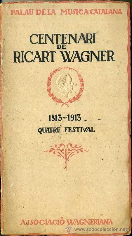 CENTENARI DE RICART WAGNER 1913 QUATRÉ FESTIVAL PALAU DE LA MÚSICA CATALANA (Música - Libretos de Opera)