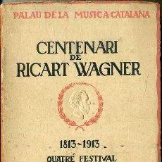 Libretos de ópera: CENTENARI DE RICART WAGNER 1913 QUATRÉ FESTIVAL PALAU DE LA MÚSICA CATALANA. Lote 49334975