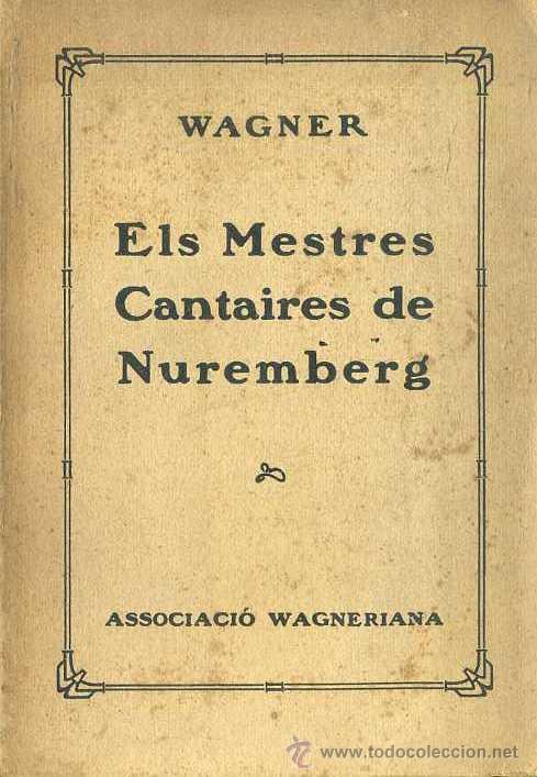 WAGNER : ELS MESTRES CANTAIRES DE NUREMBERG - ASSOCIACIÓ WAGNERIANA, 1923 (Música - Libretos de Opera)