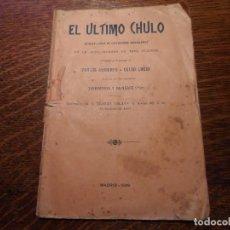 Libretos de ópera: LIBRETO DE - EL ÚLTIMO CHULO -, DE CARLOS ARNICHES Y CELSO LUCIO, MADRID 1899. Lote 80855267