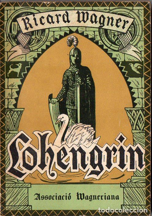 RICARD WAGNER : LOHENGRIN - ASSOCIACIÓ WAGNERIANA, 1926 (Música - Libretos de Opera)