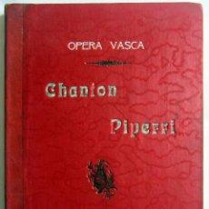 Libretos de ópera: CHANTON PIPERRI. OPERA VASCA (VASCONGADA) EN 3 ACTOS. BUENAVENTURA ZAPIRAIN. TORIBIO ALZAGA. LEIPZIG. Lote 95883151