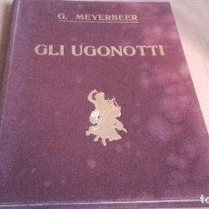 Libretos de ópera: ANTIGUAS PARTITURAS DE LA OPERA DE G.MEYERBEER GLI UGONOTTI .CON SELLO DE LA CASA JUAN AYNÉ. Lote 102699783