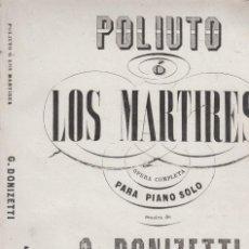 Libretos de ópera: POLIUTO, Ó LOS MARTIRES. OPERA COMPLETA, PARA PIANO SOLO. MUSICA DE DONIZETTI. MADRID, C. 1850. Lote 131706466