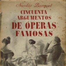 Libretos de ópera: CINCUENTA ARGUMENTOS DE ÓPERAS FAMOSAS, POR NICOLÁS BARQUET. DEDICADO POR EL AUTOR. AÑO 1944. (10.7). Lote 138636146
