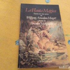 Libretos de ópera: LA FLAUTA MAGICA OPERA EN DOS ACTOS DE WOLFGANG AMADEUS MOZART LIBRETO DE EMANUEL SCHIKANEDER. Lote 172632262