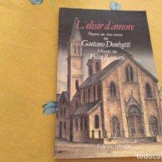 Libretos de ópera: L'ELISIR D'AMORE OPERA EN DOS ACTOS DE GAETANO DONIZETTI LIBRETO DE FELICE ROMANI EDICION BILINGÜE. Lote 172632425