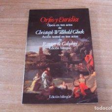 Libretos de ópera: LIBRETO. EDICIÓN BILINGÜE. ORFEO Y EURÍDICE. ÓPERA EN TRES ACTOS DE C. WILLIBALD CLUCK.. Lote 191483067