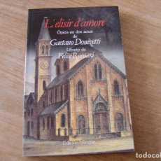 Libretos de ópera: LIBRETO. EDICIÓN BILINGÜE. L'ELISIR D'AMORE. ÓPERA EN DOS ACTOS DE GAETANO DONIZETTI.. Lote 191600625