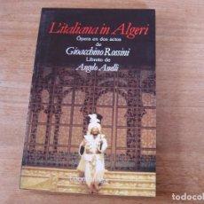 Libretos de ópera: LIBRETO. EDICIÓN BILINGÜE. L'ITALIANA IN ALGERI. ÓPERA EN DOS ACTOS DE GIOACCHINO ROSSINI.. Lote 191601597