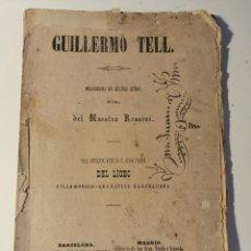 Libretos de ópera: LIBRETO DE GUILLERMO TELL, MELODRAMA EN CUATRO ACTOS, ROSSINI. LICEO 1876.. Lote 205437946