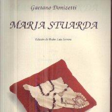 Libretos de ópera: MARÍA STUARDA. ÓPERA EN TRES ACTOS. LIBRETO DE GIUSEPPE BARDARI. EDIC. Y TRAD. DE PEDRO LUIS SERRERA. Lote 252144050