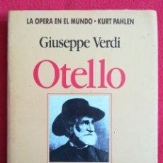 Libretos de ópera: OTELLO, GIUSEPPE VERDI - 1991 - KURT PAHLEN - LA OPERA EN EL MUNDO, ED. VERGARA - PJRB. Lote 255493440