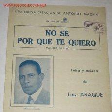 Partituras musicales: NO SÉ POR QUÉ TE QUIERO (TANGO-SLOW), POR ANTONIO MACHÍN. LETRA Y MÚSICA DE LUIS ARAQUE. Lote 26902147