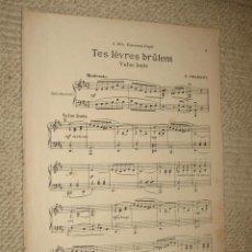 Partituras musicales: TES LÈVRES BRÛLENT, VALSE LENTE, POR E. SNERROT. 4 PP.. Lote 22501442