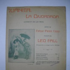 Partituras musicales: PARTITURA:JUANITA,LA DIVORCIADA.LETRA DE FELIPE PÉREZ CAPO.MÚSICA LEO FALL.25X34 8PP.. Lote 24731475
