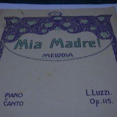 Partituras musicales: PARTITURA. L. LUZZI: MIA MADRE!. MELODIA. OP. 115. PIANO Y CANTO. 4 PAGS.. Lote 25884982