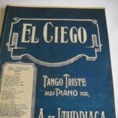 Partituras musicales: PARTITURA. PARA PIANO. A. DE ITURRIAGA: EL CIEGO. TANGO TRISTE. 2 HOJAS. Lote 28414516