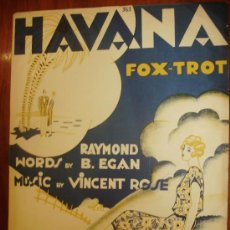 Partituras musicales: HAVANA FOX-TROT WORDS BY RAYMOND B. EGAN MUSIC BY VICENT ROSE. Lote 116644074