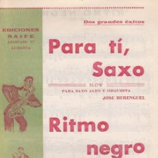 Partituras musicales: BERENGUEL, JOSÉ / NAIFE, J.. PARA TI, SAXO (SLOW) / RITMO NEGRO (SWING). NAIFE, ALMERÍA, 1969. ENCUA. Lote 35184903