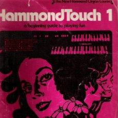 Partituras musicales: HAMMOND TOUCH 1 - GUÍA PARA APRENDER A TOCAR EL ÓRGANO HAMMOND. Lote 36672123