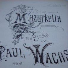 Partituras musicales: PARTITURA PARA PIANO. PAUL WACHS: MAZURKETTA. PARIS AU MENESTREL.7 PAGS.. Lote 37016783
