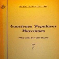 Partituras musicales: CANCIONES POPULARES MURCIANAS DE MANUEL MASSOTTI LITTEL MURCIA 1947. Lote 39511064