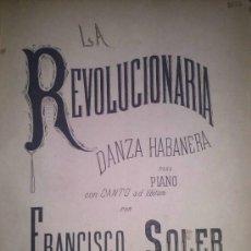 Partituras musicales: LA REVOLUCIONARIA DANZA HABANERA PARA PIANO Y CANTO DE FRANCISCO SOLER DEDICATORIA AUTOR. Lote 40531957