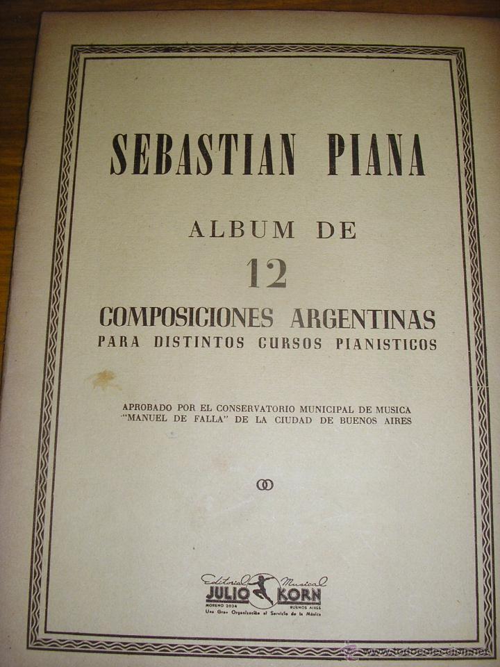SEBASTIAN PIANA ALBUM DE 12 COMPOSICIONES ARGENTINAS PARA DISTINTOS CURSOS PIANISTICOS - UNICO! (Música - Partituras Musicales Antiguas)