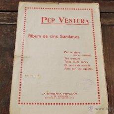 Partituras musicales: PEP VENTURA - PARTITURAS DE CINC SARDANES - EDICIONES LA SARDANA POPULAR. Lote 43597815