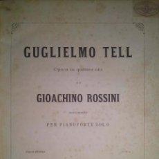Partituras musicales: GUILLERMO TELL OPERA EN CUATRO ACTOS POR ROSSINI MEDIADOS DEL XIX. Lote 43937116