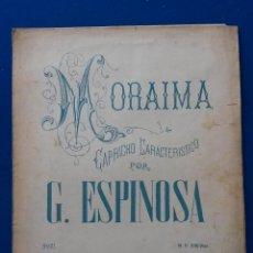 Partituras musicales: PARTITURA 5 PAGINAS MORAIMA , CAPRICHO, ESPINOSA. Lote 45424582