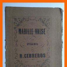 Partituras musicales: MABILLE VALS PARA PIANO OP. 7 - RAFAEL CEBREROS (CON DEDICATORIA MANUSCRITA DEL AUTOR). Lote 46122586