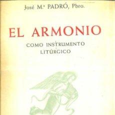 Partituras musicales: JOSÉ M. PADRÓ . EL ARMONIO COMO INSTRUMENTO LITÚRGICO (BOILEAU, 1952). Lote 48772707
