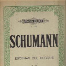 Partituras musicales: SCHUMANN: ESCENAS DEL BOSQUE. OP. 82. PIANO 36 P. (EDICIÓN IBÉRICA / BOILEAU, SIN FECHA). Lote 51567326